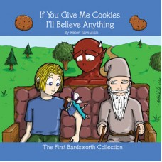 If You Give Me Cookies I'll Believe Anything (The First Bardsworth Collection)