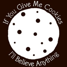 If You Give Me Cookies I'll Believe Anything T-Shirt